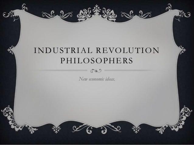INDUSTRIAL REVOLUTION PHILOSOPHERS New economic ideas.