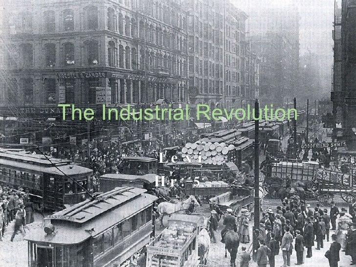 The Industrial Revolution Lexi Hr: 5