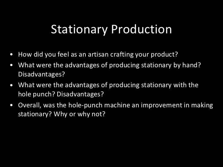 Stationary Production <ul><li>How did you feel as an artisan crafting your product? </li></ul><ul><li>What were the advant...