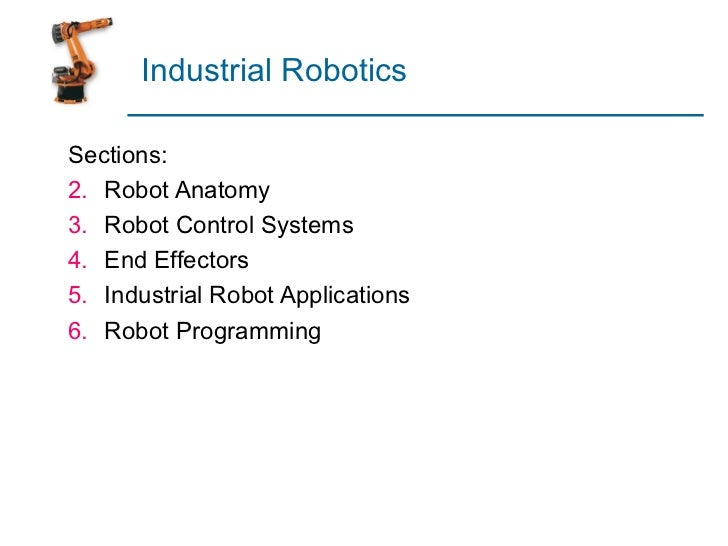 Industrial RoboticsSections:2. Robot Anatomy3. Robot Control Systems4. End Effectors5. Industrial Robot Applications6. Rob...