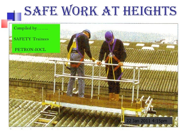 SAFE WORK AT HEIGHTS Compiled by……..  SAFETY Trainees  PETRON-IOCL Compiled by……..  SAFETY Trainees  PETRON-IOCL 22 Jan 20...