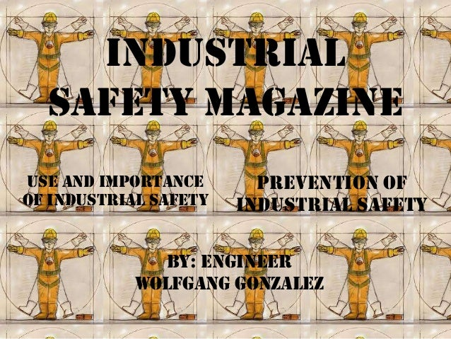 Industrial  Safety magazineuse and importance       Prevention ofof industrial safety   industrial safety              By:...