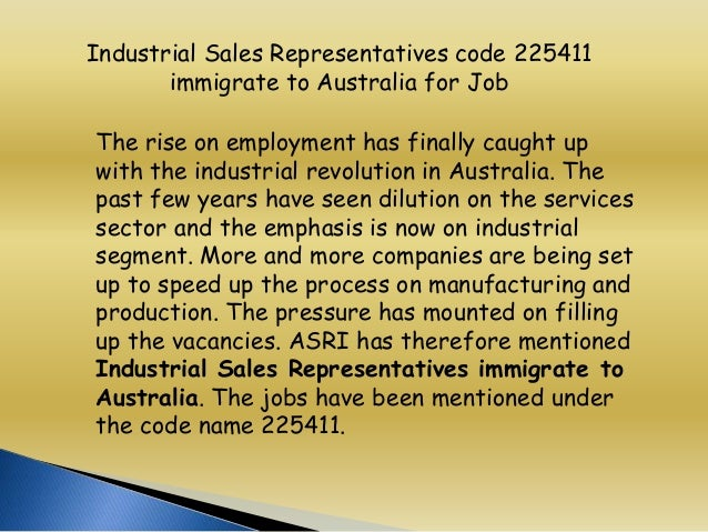 Industrial Sales Representatives code 225411 immigrate to Australia for Job The rise on employment has finally caught up w...