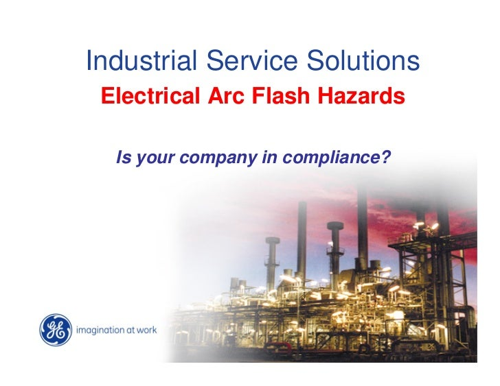 Industrial Service Solutions Electrical Arc Flash Hazards  Is your company in compliance?