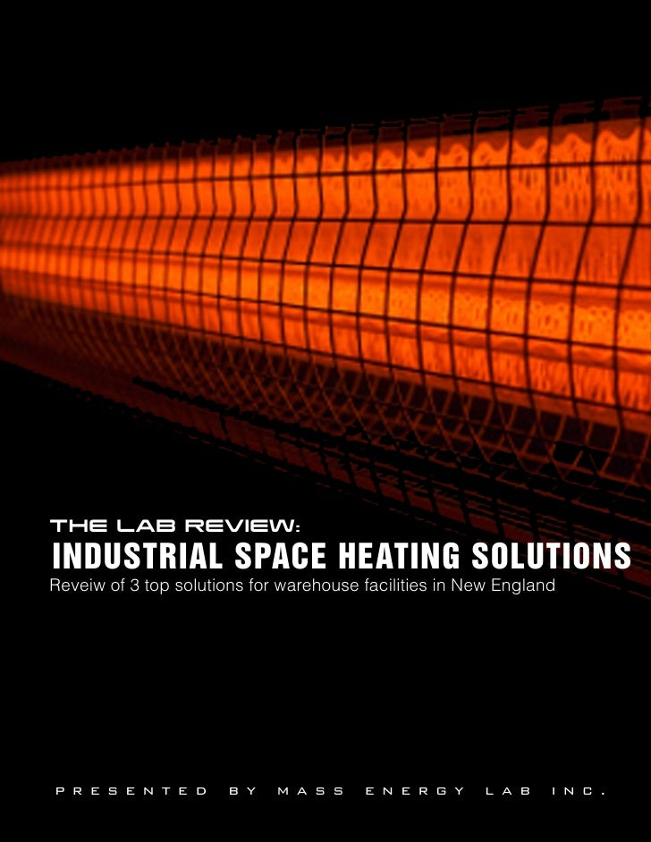 THE LAB REVIEW:INDUSTRIAL SPACE HEATING SOLUTIONSReveiw of 3 top solutions for warehouse facilities in New Englandpr e s e...
