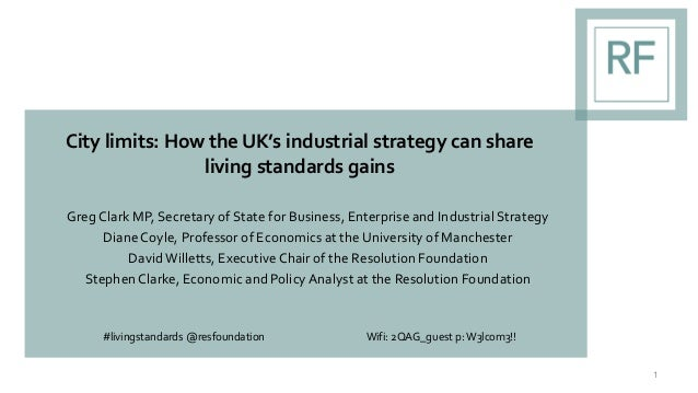 City limits: How the UK's industrial strategy can share living standards gains Greg Clark MP, Secretary of State for Busin...