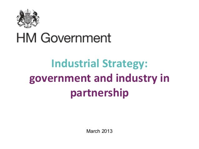 Industrial Strategy:government and industry in       partnership          March 2013