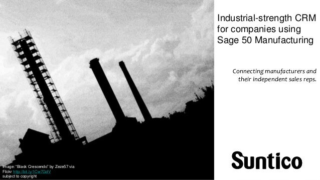 Industrial-strength CRM  for companies using  Sage 50 Manufacturing  Connecting manufacturers and  their independent sales...