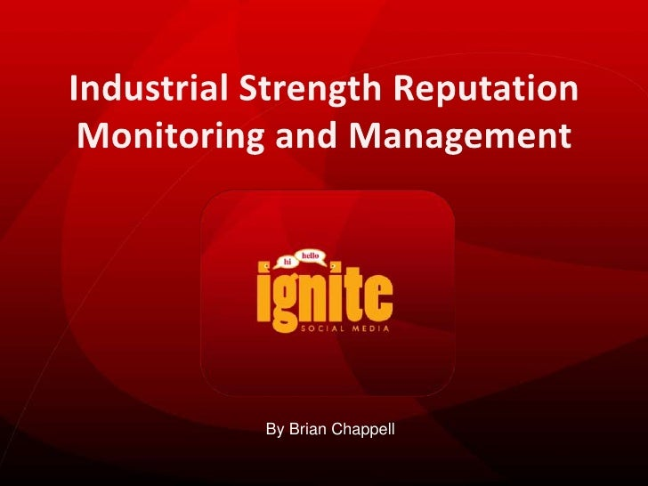 Industrial Strength Reputation Monitoring and Management<br />By Brian Chappell<br />
