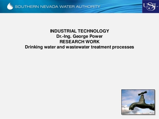 INDUSTRIAL TECHNOLOGY Dr.-Ing. George Power RESEARCH WORK Drinking water and wastewater treatment processes