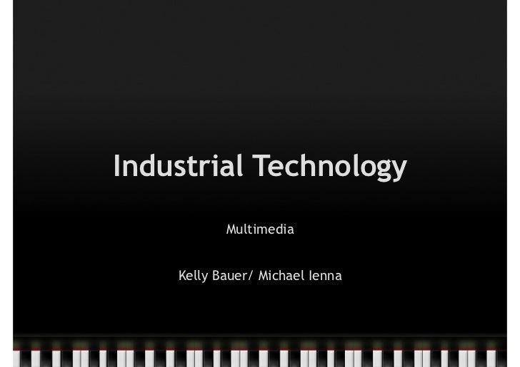 Industrial Technology           Multimedia    Kelly Bauer/ Michael Ienna