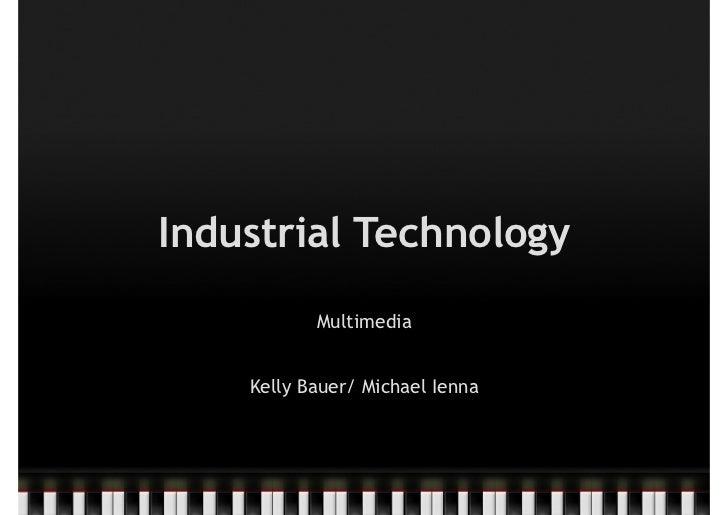 Industrial Technology           Multimedia    Kelly Bauer/ Michael Ienna