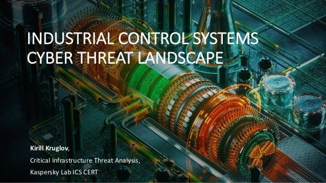 Kirill Kruglov, Critical Infrastructure Threat Analysis, Kaspersky Lab ICS CERT INDUSTRIAL CONTROL SYSTEMS CYBER THREAT LA...