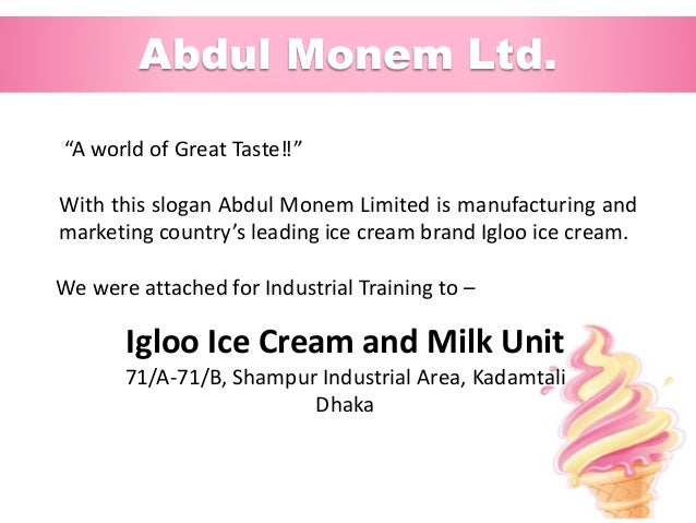 overview of igloo ice cream bangladesh Igloo is holding an ice cream festival from april 19 to 21, 2018 (11am to 10pm) and uber is giving 20% off your tk 500 entrance fee just take an uber to igloo's ice fest and indulge yourself in the creamiest and absolute best ice cream available in bangladesh.