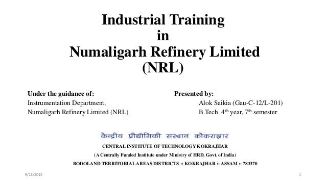 Industrial Training in Numaligarh Refinery Limited (NRL) Under the guidance of: Presented by: Instrumentation Department, ...
