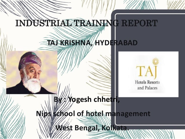 hotel industrial training report He talks about his first experience of hotel management while pursuing a professional degree, it becomes vital to get a meaningful internship where you can get a view of the corporate world and develop your skills so, i wanted to intern at a top notch hotel to understand the industry from a closer view.