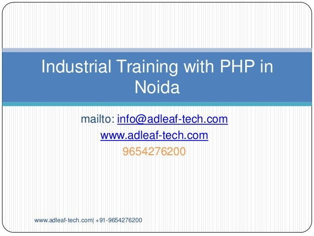 Industrial Training with PHP in Noida mailto: info@adleaf-tech.com www.adleaf-tech.com 9654276200  www.adleaf-tech.com| +9...