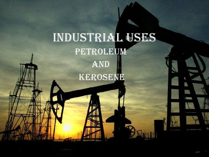 Industrial Uses Petroleum  and  Kerosene