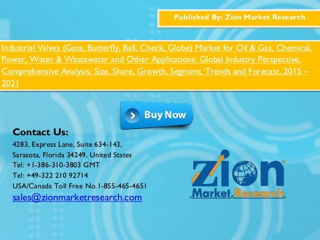 Published By: Zion Market Research Industrial Valves (Gate, Butterfly, Ball, Check, Globe) Market for Oil & Gas, Chemical,...