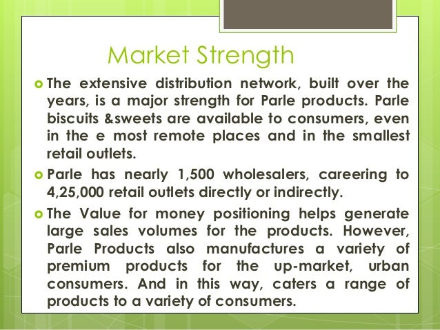 Market Strength  The extensive distribution network, built over the years, is a major strength for Parle products. Parle ...