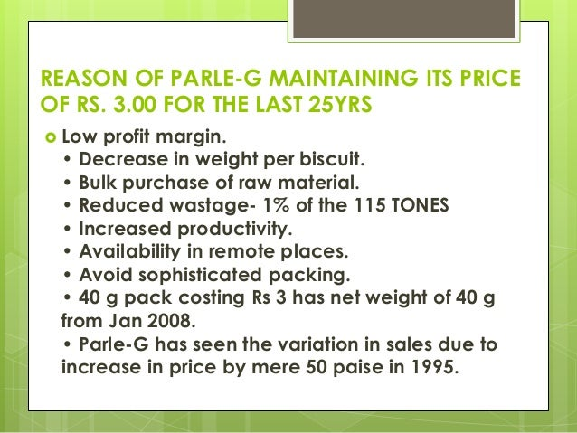  Low profit margin. • Decrease in weight per biscuit. • Bulk purchase of raw material. • Reduced wastage- 1% of the 115 T...