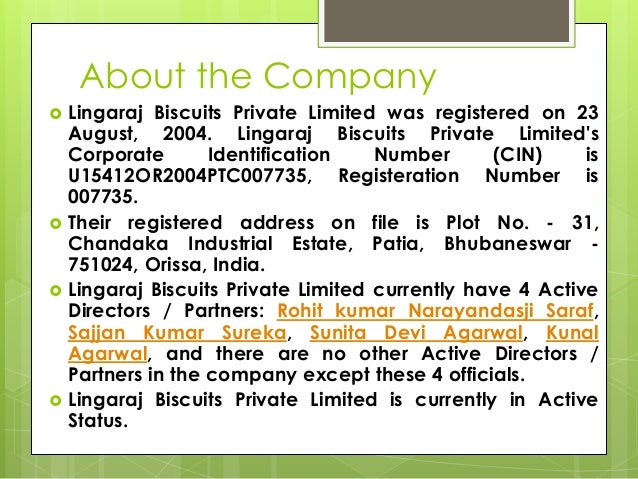 About the Company  Lingaraj Biscuits Private Limited was registered on 23 August, 2004. Lingaraj Biscuits Private Limited...