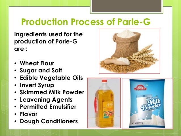 Production Process of Parle-G Ingredients used for the production of Parle-G are : • Wheat Flour • Sugar and Salt • Edible...