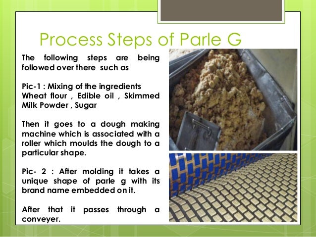 Process Steps of Parle G The following steps are being followed over there such as Pic-1 : Mixing of the ingredients Wheat...
