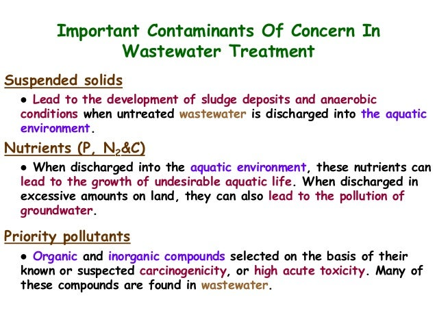 Important Contaminants Of Concern In Wastewater Treatment Suspended solids ● Lead to the development of sludge deposits an...