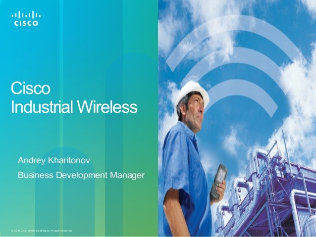 Cisco Confidential 1© 2010 Cisco and/or its affiliates. All rights reserved. Cisco Industrial Wireless Andrey Kharitonov B...