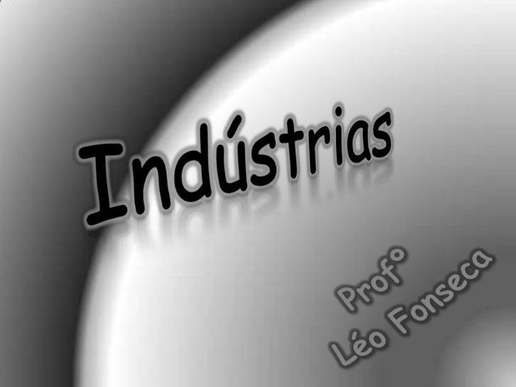 A industrialização do espaço             mundial  As origens do processo de industrializaçãoremontam ao século XVlll, quan...