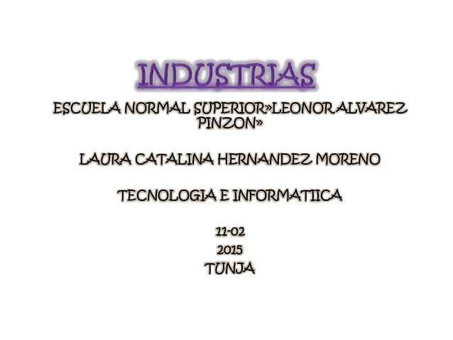 ESCUELA NORMAL SUPERIOR»LEONOR ALVAREZ PINZON» LAURA CATALINA HERNANDEZ MORENO TECNOLOGIA E INFORMATIICA 11-02 2015 TUNJA