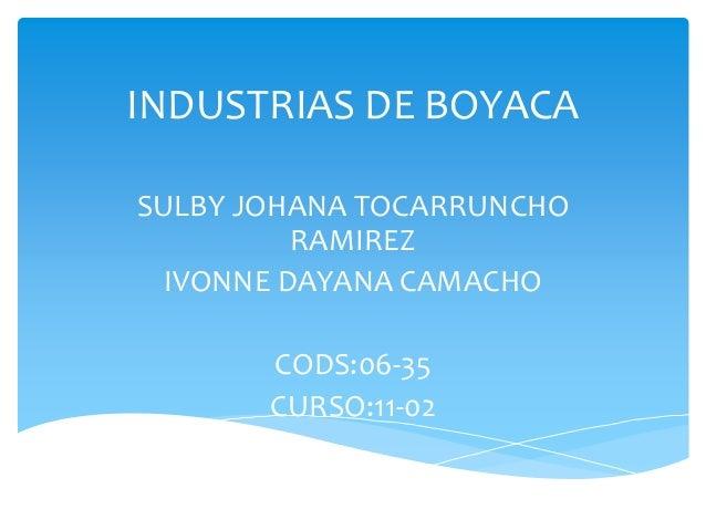 INDUSTRIAS DE BOYACA SULBY JOHANA TOCARRUNCHO RAMIREZ IVONNE DAYANA CAMACHO CODS:06-35 CURSO:11-02