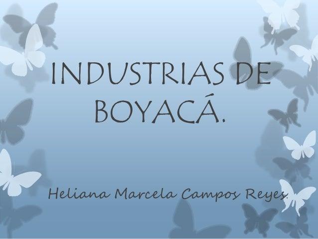 INDUSTRIAS DE BOYACÁ. Heliana Marcela Campos Reyes.