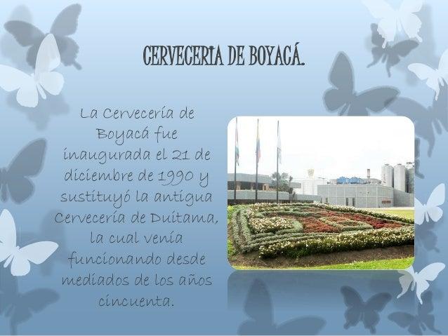CERVECERIA DE BOYACÁ. La Cervecería de Boyacá fue inaugurada el 21 de diciembre de 1990 y sustituyó la antigua Cervecería ...