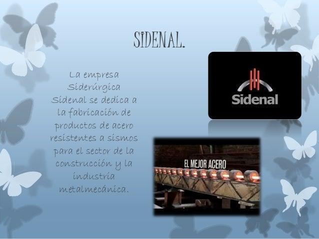 SIDENAL. La empresa Siderúrgica Sidenal se dedica a la fabricación de productos de acero resistentes a sismos para el sect...