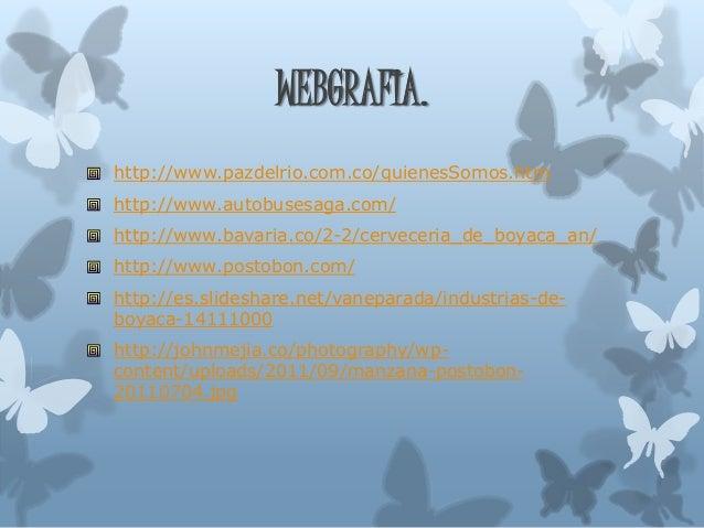 WEBGRAFIA. http://www.pazdelrio.com.co/quienesSomos.htm http://www.autobusesaga.com/ http://www.bavaria.co/2-2/cerveceria_...