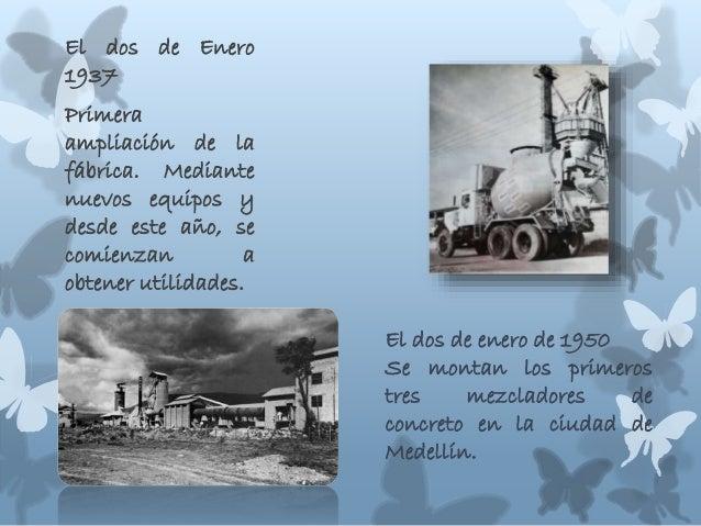 El dos de Enero 1937 Primera ampliación de la fábrica. Mediante nuevos equipos y desde este año, se comienzan a obtener ut...