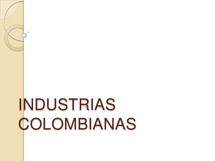 INDUSTRIAS COLOMBIANAS <br />