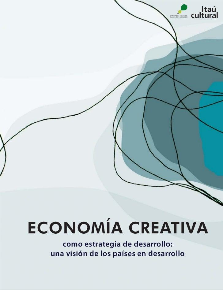 ECONOMÍA CREATIVA     como estrategia de desarrollo:  una visión de los países en desarrollo