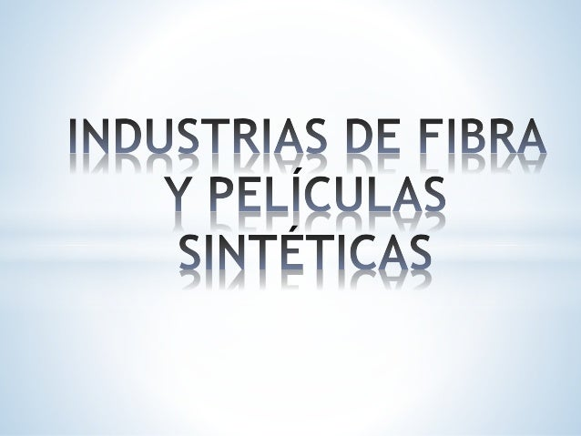 PELICULA SINTÉTICA Es una fibra textil que se obtiene por síntesis orgánica de diversos productos derivados del petróleo, ...