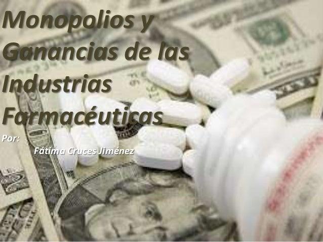 Monopolios yGanancias de lasIndustriasFarmacéuticasPor:Fátima Cruces Jiménez