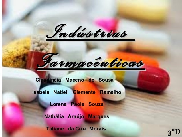 Indústrias Farmacêuticas Claudinéia Maceno de SousaIsabela Natieli Clemente Ramalho      Lorena Paola Souza    Nathália Ar...