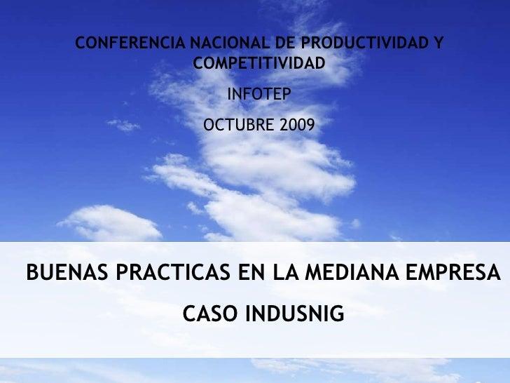 BUENAS PRACTICAS EN LA MEDIANA EMPRESA<br />CASO INDUSNIG<br />CONFERENCIA NACIONAL DE PRODUCTIVIDAD Y COMPETITIVIDAD <br ...