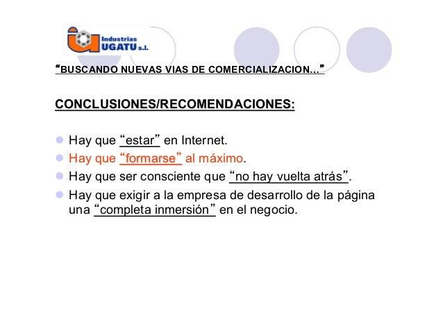 """""""BUSCANDO NUEVAS VIAS DE COMERCIALIZACION…""""  CONCLUSIONES/RECOMENDACIONES:  l Hay que """"estar"""" en Internet.  l Hay que """"f..."""