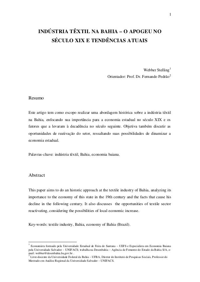 1 INDÚSTRIA TÊXTIL NA BAHIA – O APOGEU NO SÉCULO XIX E TENDÊNCIAS ATUAIS Webber Stelling1 Orientador: Prof. Dr. Fernando P...