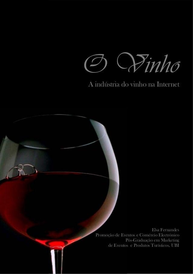 Elsa Fernandes, Out .2007 Promoção de Eventos e Comércio Electrónico 1/8 O Vinho A indústria do vinho na Internet Elsa Fer...