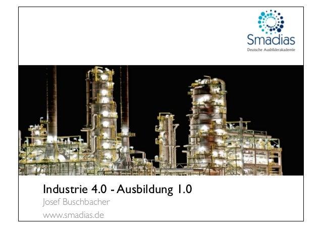 Industrie 4.0 - Ausbildung 1.0 Josef Buschbacher www.smadias.de