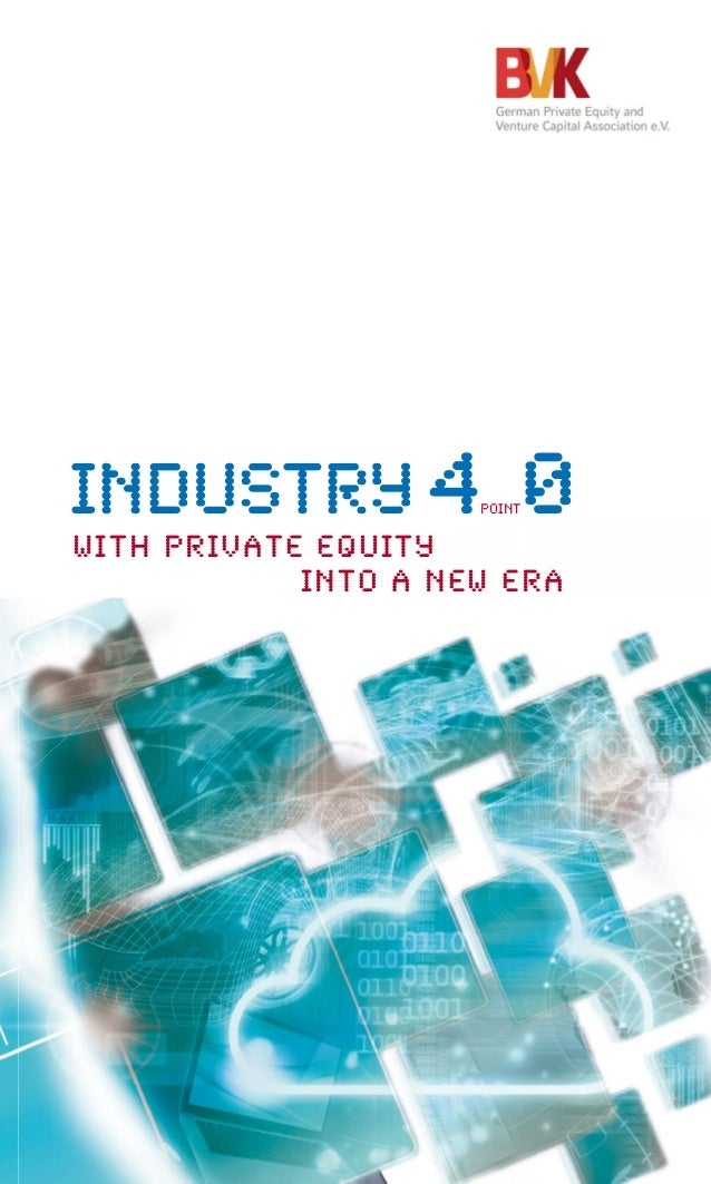 INDUSTRY 4POINT0WITH PRIVATE EQUITY INTO A NEW ERA A machine that can solve problems independently, continuously optimise ...