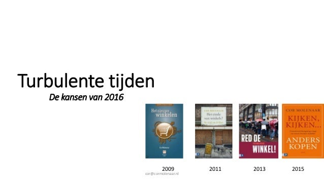 Turbulente tijden De kansen van 2016 2009 2011 2013 2015 cor@cormolenaar.nl